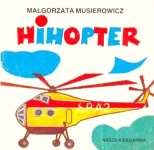 <h5>Hihopter, 1986</h5><p>seria &quot;Poczytaj mi mamo&quot;</p>