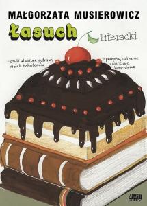 <h5>Łasuch literacki, czyli ulubione potrawy moich bohaterów. Przepisy kulinarne i wnikliwe komentarze, 1995</h5>