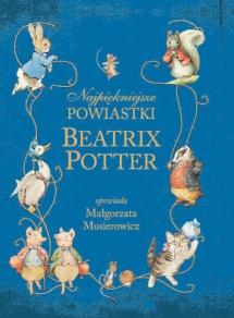 <h5>Najpiękniejsze powiastki Beatrix Potter w przekładzie Małgorzaty Musierowicz, 2011</h5>